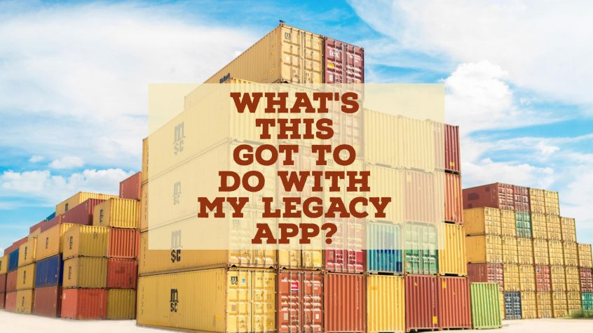 Containerization and legacy applications