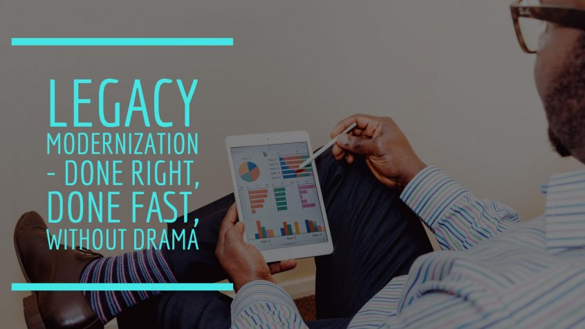 legacy modernization done right, done fast, without drama